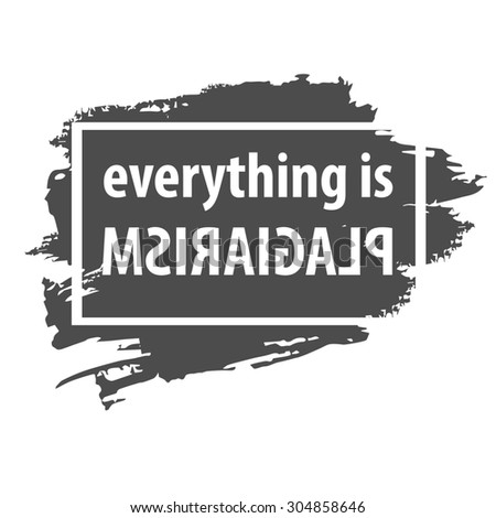 Poster. Everything is plagiarism. Same thoughts, ideas.  Image for T shirt apparel design. Black and white background with hand drawn frame - stock photo