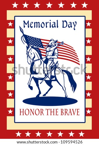 Poster greeting card illustration of a patriot union cavalry american civil war soldier blowing bugle riding horse holding an American stars and stripes flag  and words memorial day honor the brave. - stock photo