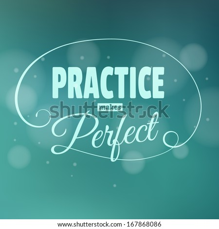 Practice makes perfest. Lettering. Vintage background with typographic design. - stock photo