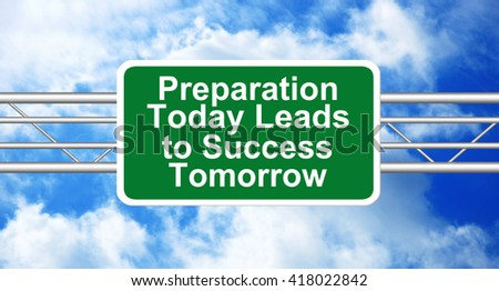 Preparation Today Leads to Success Tomorrow Highway Road Sign - stock photo