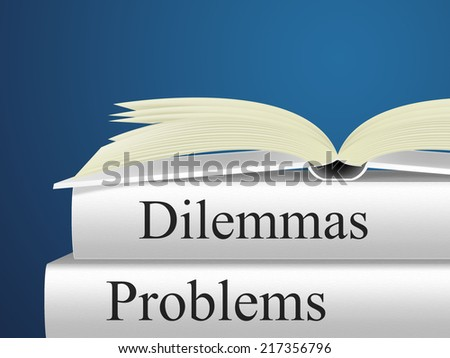 Problems Dilemmas Meaning Awkward Situation And Trouble - stock photo
