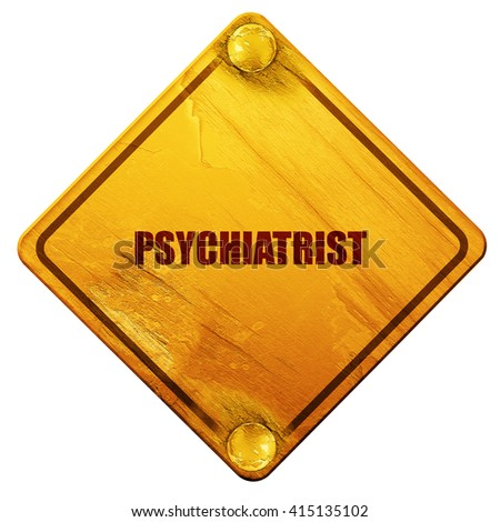 psychiatrist, 3D rendering, isolated grunge yellow road sign - stock photo