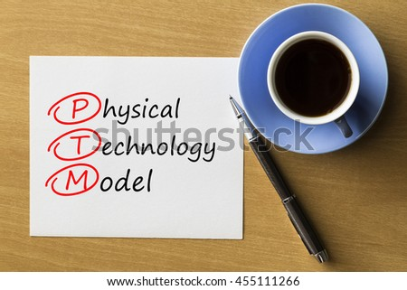 PTM Physical Technology Model - handwriting on paper with cup of coffee and pen, acronym business concept