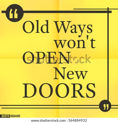 Quote Motivational Square. Inspirational Quote. Text Speech Bubble. Old ways will not open new doors. illustration. - stock photo