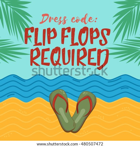 Awesome Quote Saying   Dress Code: Flip Flops Required. Jpeg Inspiration  Illustration On Beach Background