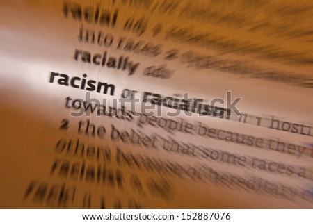Racism -  prejudice, discrimination, or antagonism directed against someone of a different race.