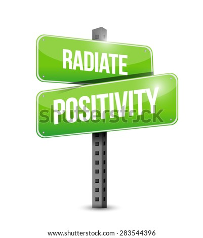Radiate Positivity road sign concept illustration design over white - stock photo