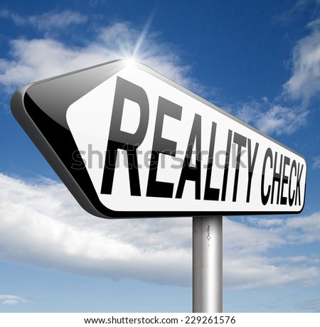reality check down to earth back to basics up for real life events and realistic goals   - stock photo