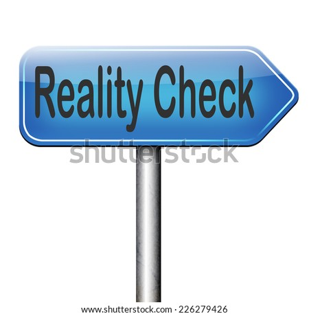 reality check up for real life events and realistic goals road sign  - stock photo