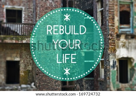 Rebuild your life new beginning concept