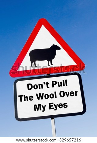 Red and white triangular road sign with a Don't Pull The Wool Over My Eyes Ahead play on words concept against a partly cloudy sky background