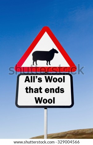 Red and white triangular road sign with an All's Wool That Ends Wool play on words concept against a partly cloudy sky background