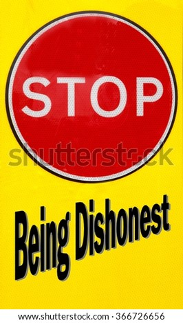 Red and yellow warning sign with a Stop Being Dishonest concept