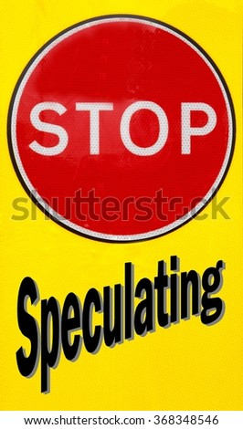 Red and yellow warning sign with a Stop Speculating concept - stock photo