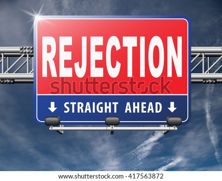 Rejection letter for job vacancy or fear to get your visa rejected or a real good proposal they reject, maybe your love relation or friendship ends, road sign billboard.