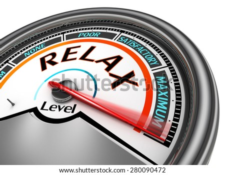 Relax level conceptual meter indicate maximum, isolated on white background - stock photo