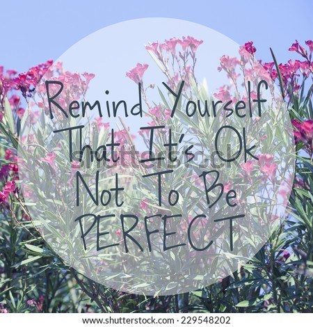 Remind Yourself That it's Ok Not To Be Perfect / Inspirational Life Quote Wallpaper Poster Typography Design - stock photo