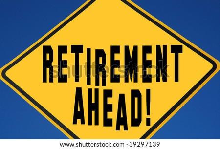 retirement ahead! caution sign - stock photo