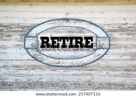 Retirement Concept - Retirement sign on shed side - stock photo