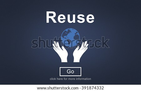 Reuse Reduce Environmentally Friendly Preservation Concept - stock photo