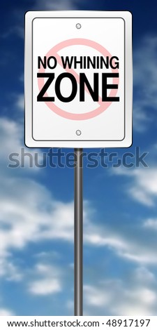 "Road Sign Metaphor with ""No Whining Zone"" - stock photo"