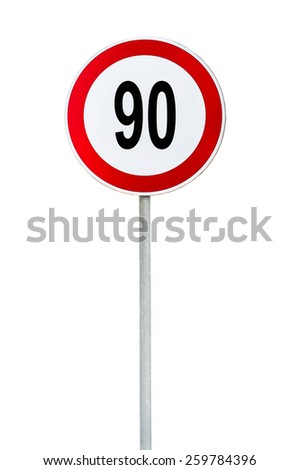 Round speed limit 90 road sign isolated on white