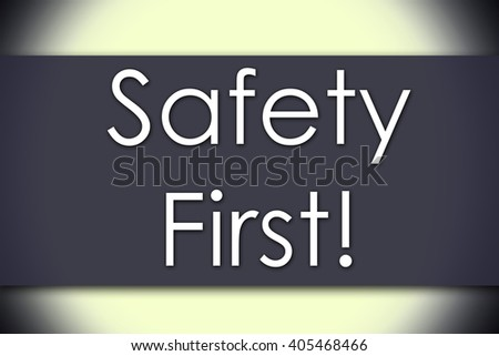 Safety First! - business concept with text - horizontal image