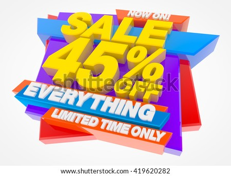 SALE 45 % OFF EVERYTHING LIMITED TIME ONLY NOW ON !, Sale background, Big sale, Sale tag, Sale poster, Banner Design  illustration 3D rendering