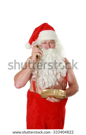 Santa Claus takes or makes a call to someone while he is shirtless on his Personal Golden Telephone. Could Santa be talking a 976 operator also? you decide. Isolated on white with room for your text.  - stock photo