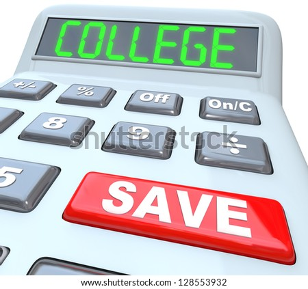 Save for College is the message on this calculator displaying the words to encourage you to increase your savings to pay for your or your children's future education to earn an advanced school degree - stock photo
