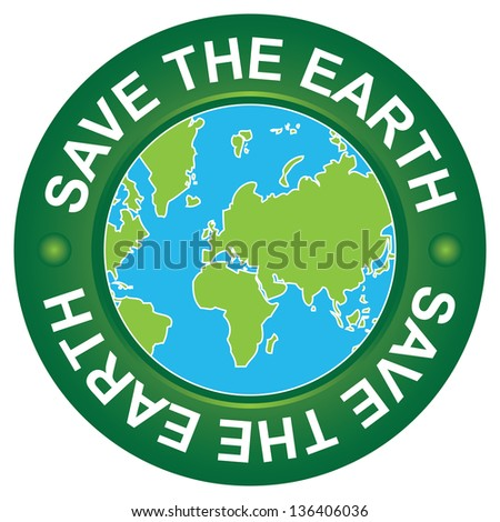 Save The Earth, Stop Global Warming and Ecology Concept Present By Green Save The Earth Circle Sign With Globe Inside Isolated on White Background - stock photo