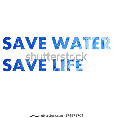 save water save life slogan wording made from water drop photo