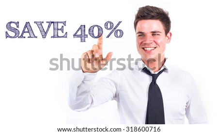 SAVE 40% - Young smiling businessman touching text