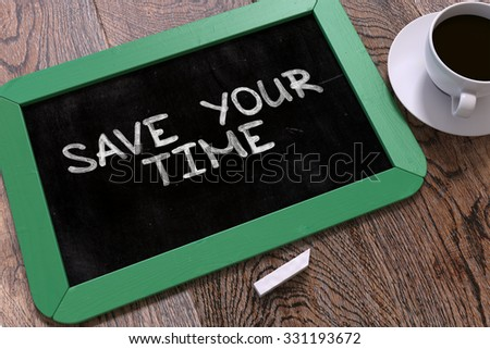 Save Your Time - Inspirational Quote Handwritten by White Chalk on a Blackboard. Composition with Small Green Chalkboard and Cup of Coffee. Top View. - stock photo