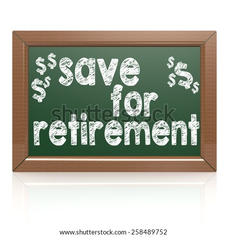 Saving For Retirement on a chalkboard image with hi-res rendered artwork that could be used for any graphic design. - stock photo