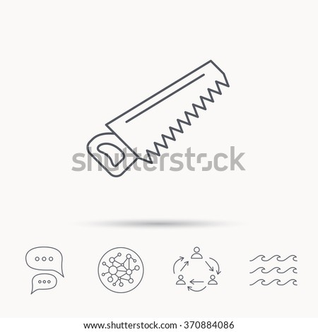 Saw icon. Carpentry equipment sign. Hacksaw symbol. Global connect network, ocean wave and chat dialog icons. Teamwork symbol.