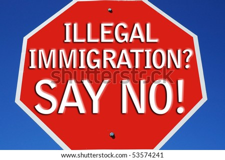 Say no to illegal immigration sign - stock photo