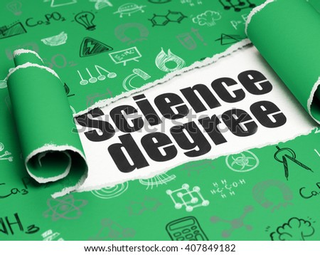 Science concept: black text Science Degree under the curled piece of Green torn paper with  Hand Drawn Science Icons, 3D rendering