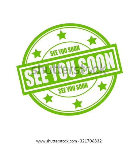 see you soon white stamp text on circle on green background and star