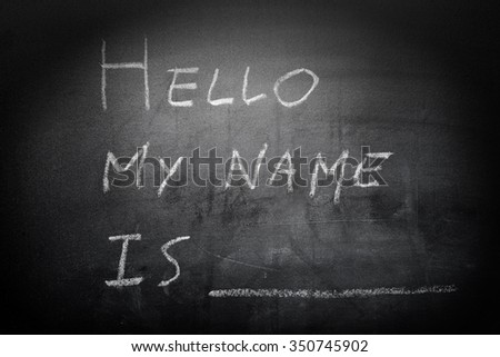 Self Introduction - Hello, My name is ... written on a blackboard