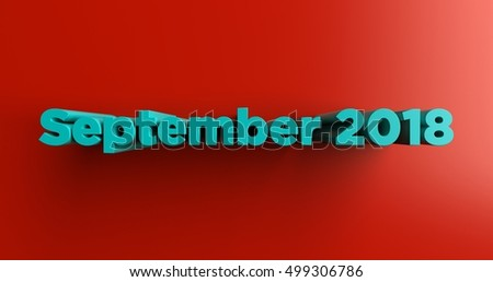 September 2018 - 3D rendered colorful headline illustration.  Can be used for an online banner ad or a print postcard.