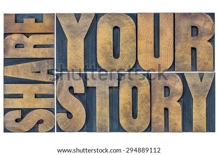 share your story word abstract  - isolated typography in grunge letterpress wood type - stock photo