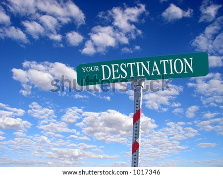 "sign that reads ""Your Destination"""