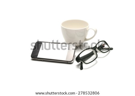 smart phone and eyeglasses with coffee cup isolated on white background