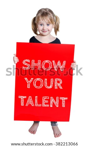 Smiling little girl holding board with text Show your talent isolated on white background - stock photo