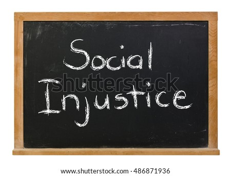 Social Injustice written in white chalk on a black chalkboard isolated on white