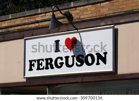 ST.LOUIS - AUGUST 21: An â??I Love Fergusonâ? sign on a business in St. Louis, Missouri on August 21 2015. Ferguson has been the site of continued unrest following the police killing of Michael Brown. - stock photo