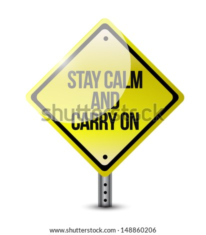 stay calm carry on road sign illustration design over white - stock photo