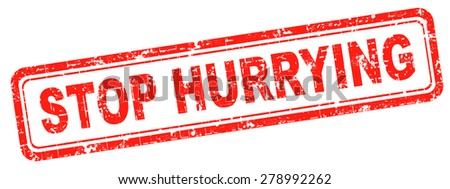 stop hurrying no worries stressful life, stress free living, relax and take your time enjoy. Don't work against clock or deadline, don't hurry up.   - stock photo