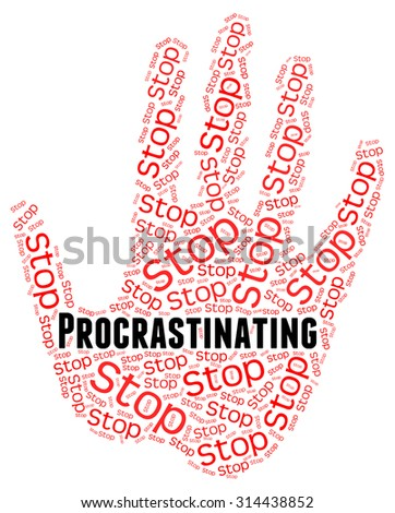 Stop Procrastinating Showing Put Off And Control - stock photo